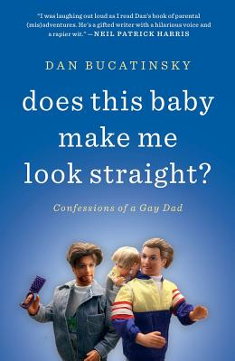 Does This Baby Make Me Look Straight? By Bucatinsky, Dan