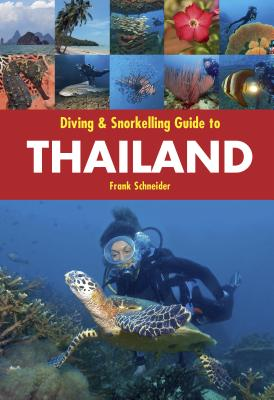 Diving & Snorkelling Guide to Thailand By Schneider, Frank